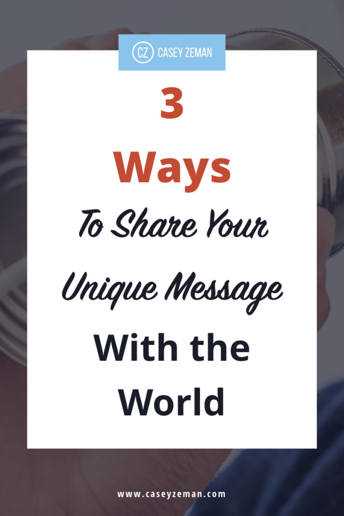 3 Guaranteed Ways to Share Your Unique Message With The World.001