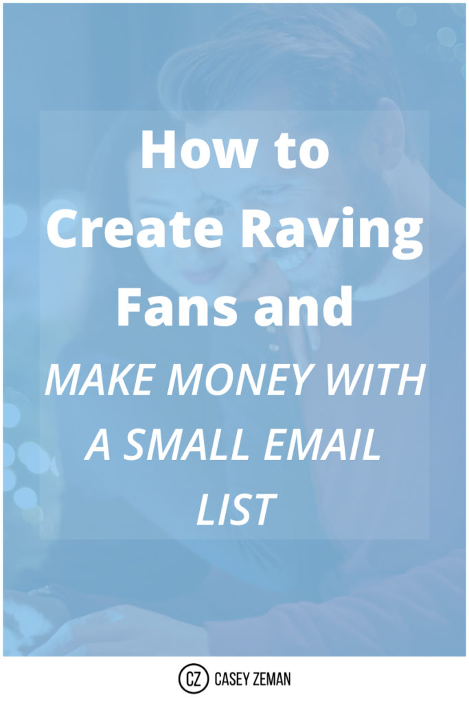 How To Create Raving Fans And Make Money With A Small Email List.001