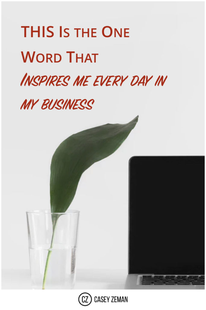 The one word that inspires me everyday in my business.001