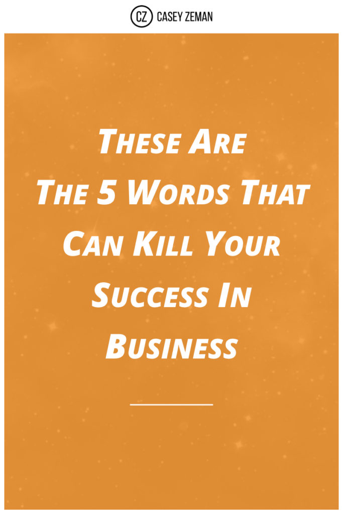 These are the 5 Words That Can Kill Your Success.001