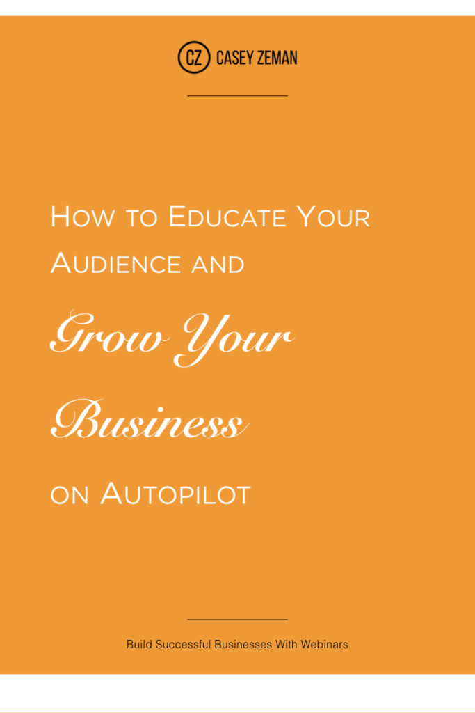 How to Educate Your Audience and Grow Your Business on Autopilot.001